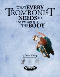 What Every Trombonist Front scaled  78899.1406471647.225.275 - BODY MAPPING