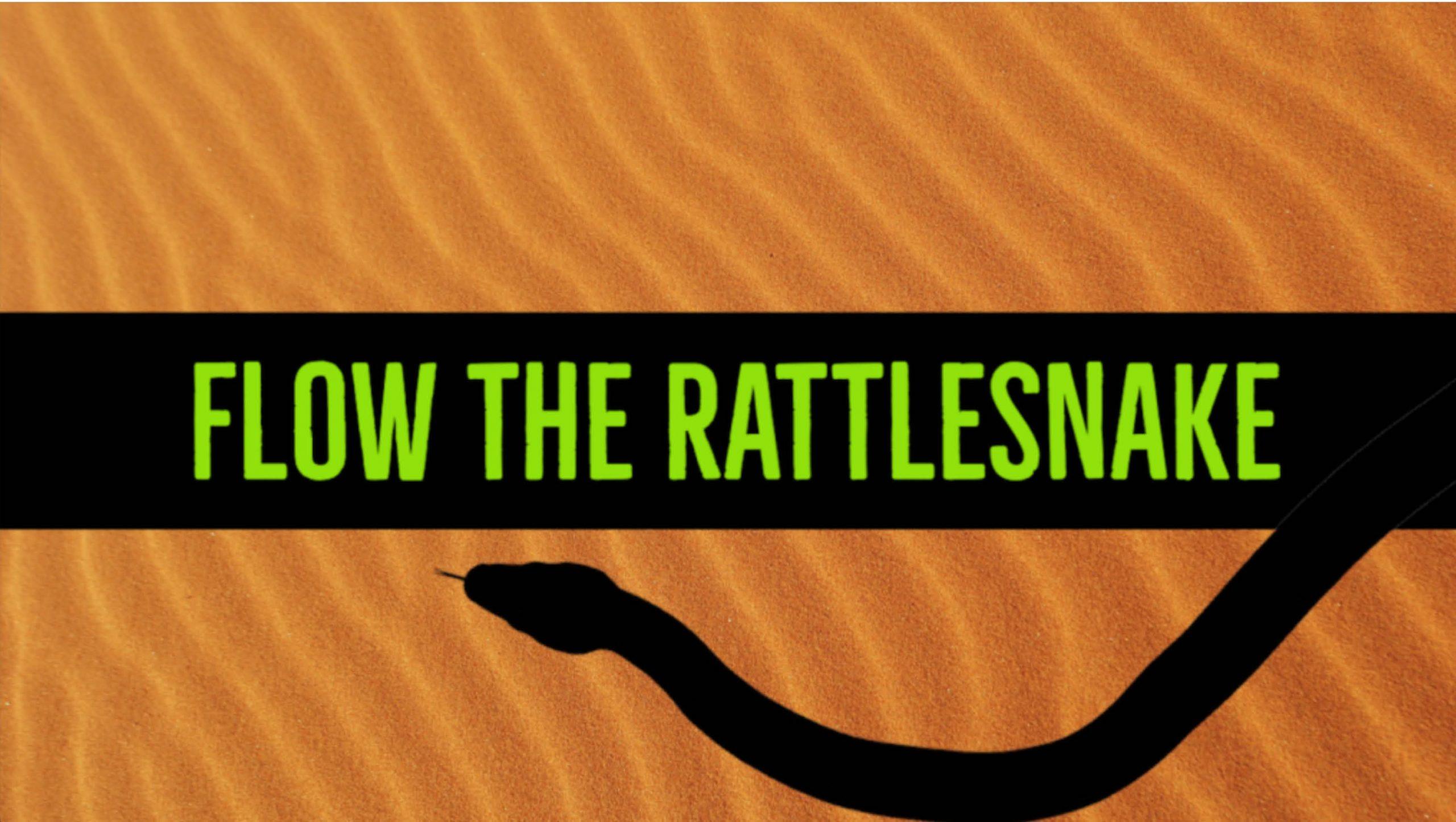 Flow the Rattlesnake 2